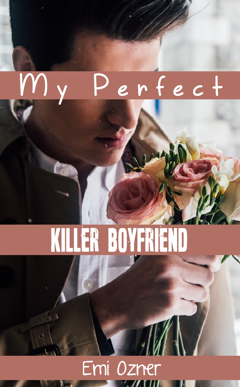 My perfect killer boyfriend